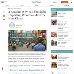 4 Reasons Why You Should be Importing Wholesale Jewelry from China