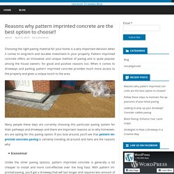 Reasons why pattern imprinted concrete are the best option to choose!!