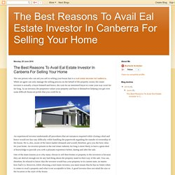 The Best Reasons To Avail Eal Estate Investor In Canberra For Selling Your Home