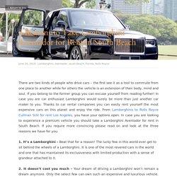 3 Reasons to Take Lamborghini Aventador for Rent in South Beach