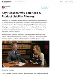 Key Reasons Why You Need A Product Liability Attorney