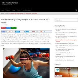 10 Reasons Why Lifting Weights is so Important for Your Health - The Health Advise
