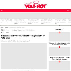 8 Reasons Why You Are Not Losing Weight on Keto Diet