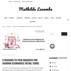 5 Reasons To Pick Magento For Fashion eCommerce Retail Store