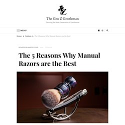 The 5 Reasons Why Manual Razors are the Best - The Gen Z Gentleman