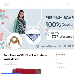 Four Reasons Why You Should Get A Ladies Shawl - Marigold Accessories