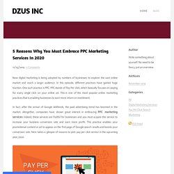5 Reasons Why You Must Embrace PPC Marketing Services In 2020 - DZUS INC