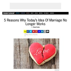 5 Reasons Why Today's Idea Of Marriage No Longer Works
