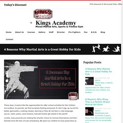 4 Reasons Why Martial Arts is a Great Hobby for Kids - Kings Academy