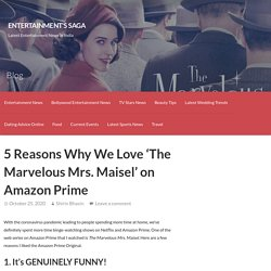 5 Reasons Why We Love 'The Marvelous Mrs. Maisel' on Amazon Prime