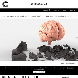 4 reasons craft is good for your mental health - Crafts Council