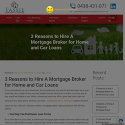 3 Reasons to Hire A Mortgage Broker for Home and Car Loans