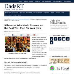 5 Reasons Why Music Classes are the Best Test Prep for Your Kids - Dads Round Table