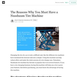 The Reasons Why You Must Have a Nussbaum Tire Machine