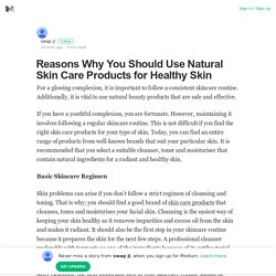 Reasons Why You Should Use Natural Skin Care Products for Healthy Skin