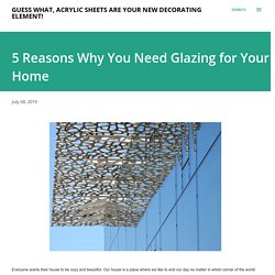 5 Reasons Why You Need Glazing for Your Home