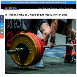 11 Reasons Why You Need To Lift Heavy For Fat Loss