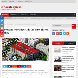 5 reasons Why Nigeria is the Next Silicon Valley