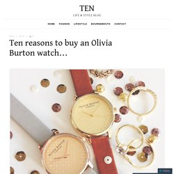 Ten reasons to buy an Olivia Burton watch…