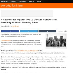 4 Reasons It's Oppressive to Discuss Gender and Sexuality Without Naming Race