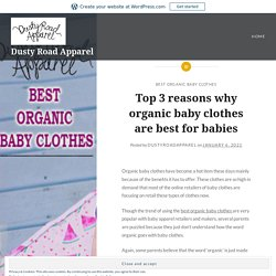 Top 3 reasons why organic baby clothes are best for babies – Dusty Road Apparel