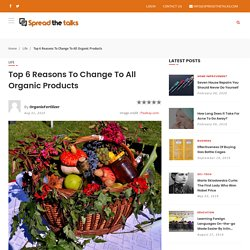 Top Reasons to Change to All Organic Products