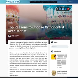 Top Reasons to Choose Orthodontist over Dentist