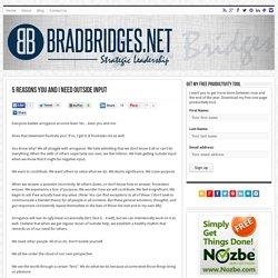 5 Reasons You and I Need Outside Input - BradBridges.Net