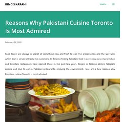 Reasons Why Pakistani Cuisine Toronto Is Most Admired