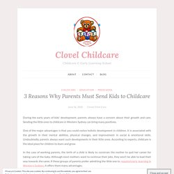 3 Reasons Why Parents Must Send Kids to Childcare