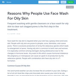 Reasons Why People Use Face Wash For Oily Skin