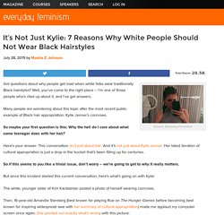 It's Not Just Kylie: 7 Reasons Why White People Should Not Wear Black Hairstyles