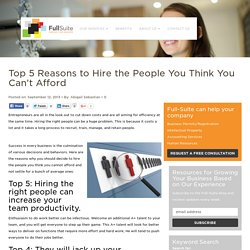 Top 5 Reasons to Hire the People You Think You Can't Afford