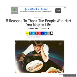 8 Reasons To Thank The People Who Hurt You Most In Life