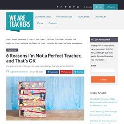 6 Reasons I'm Not a Perfect Teacher, and That's OK - WeAreTeachers