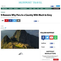 5 Reasons Why Peru Is a Country With Much to Envy