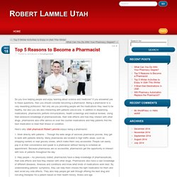 Top 5 Reasons to Become a Pharmacist » Robert Lammle UtahRobert Lammle Utah