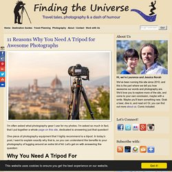 11 Reasons Why You Need A Tripod for Awesome Photographs - Finding the Universe
