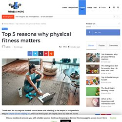 Top 5 reasons why physical fitness matters - Beauty & Fitness