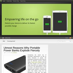 Utmost Reasons Why Portable Power Banks Explode Fiercely