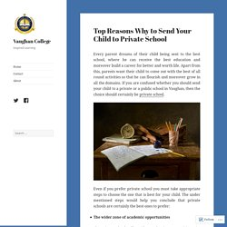 Top Reasons Why to Send Your Child to Private School – Vaughan College
