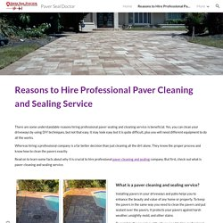 Reasons to Hire Professional Paver Cleaning and Sealing Service