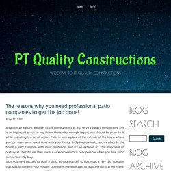 The reasons why you need professional patio companies to get the job done!