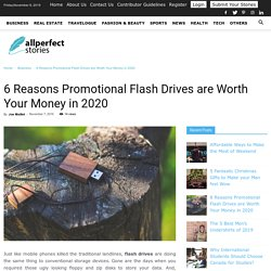 6 Reasons Promotional Flash Drives are Worth Your Money in 2020