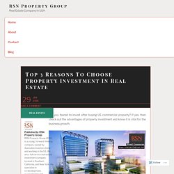 Top 3 Reasons To Choose Property Investment In Real Estate – RSN Property Group