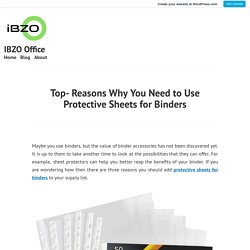 Top- Reasons Why You Need to Use Protective Sheets for Binders – IBZO Office