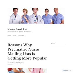 Reasons Why Psychiatric Nurse Mailing Lists Is Getting More Popular – Nurses Email List