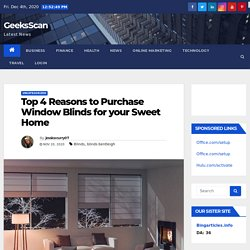 Top 4 Reasons to Purchase Window Blinds for your Sweet Home - GeeksScan