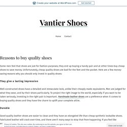 Reasons to buy quality shoes – Vantier Shoes