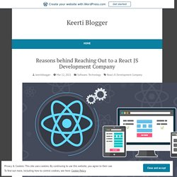 Reasons behind Reaching Out to a React JS Development Company
